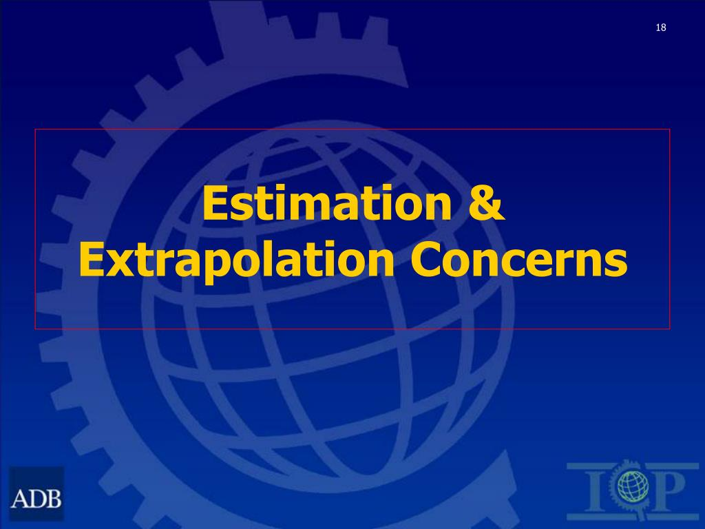 Estimation & Extrapolation Concerns