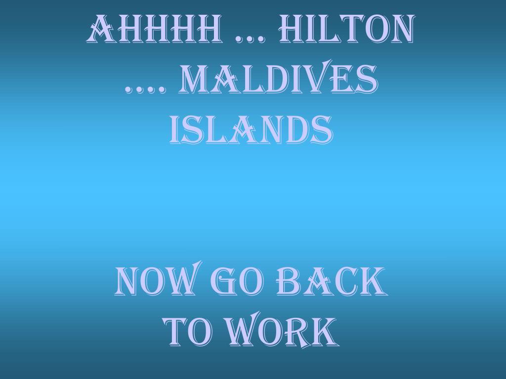 Ahhhh … Hilton …. MALDIVES ISLANDS