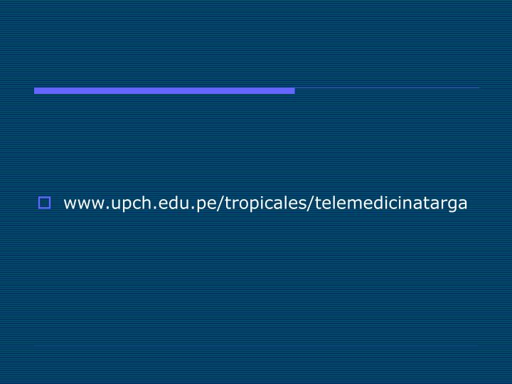 www.upch.edu.pe/tropicales/telemedicinatarga