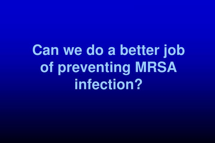 Can we do a better job     of preventing MRSA infection?