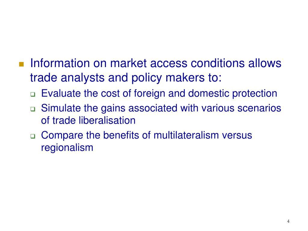 Information on market access conditions allows trade analysts and policy makers to: