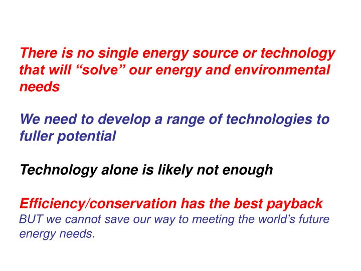 "There is no single energy source or technology that will ""solve"" our energy and environmental needs"