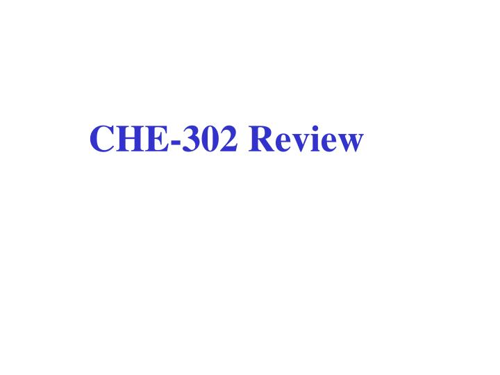 CHE-302 Review
