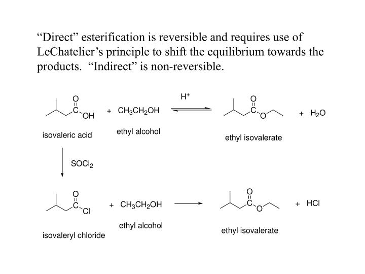 """""""Direct"""" esterification is reversible and requires use of LeChatelier's principle to shift the equilibrium towards the products.  """"Indirect"""" is non-reversible."""