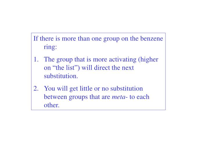 If there is more than one group on the benzene ring: