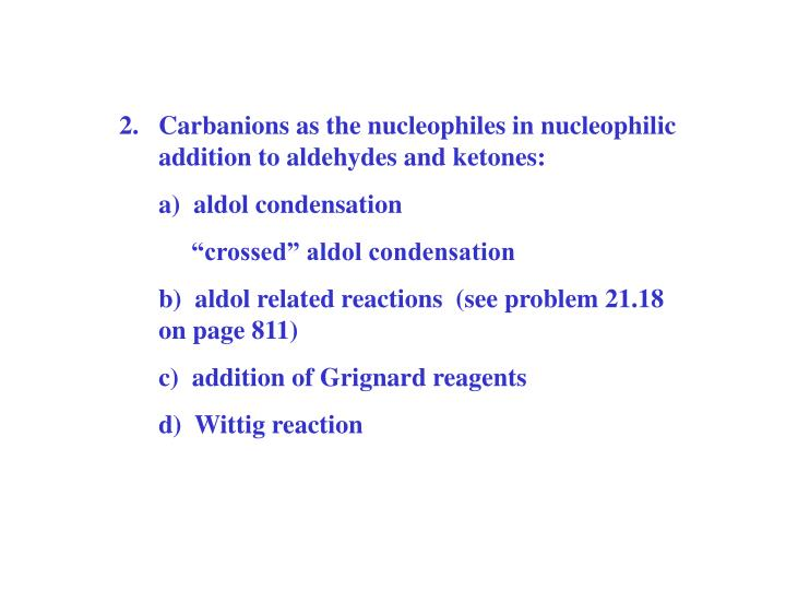 Carbanions as the nucleophiles in nucleophilic addition to aldehydes and ketones: