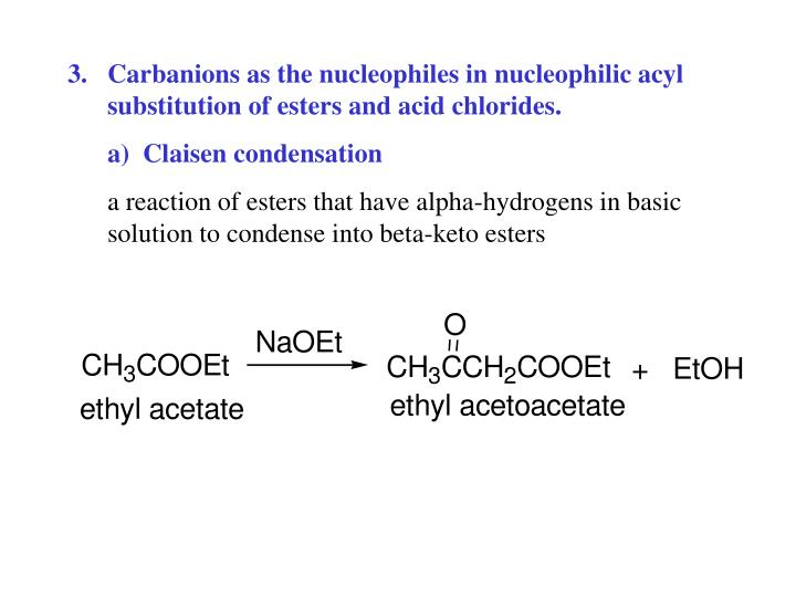 Carbanions as the nucleophiles in nucleophilic acyl substitution of esters and acid chlorides.