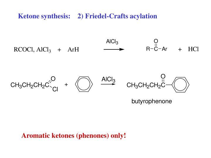 Ketone synthesis:    2) Friedel-Crafts acylation