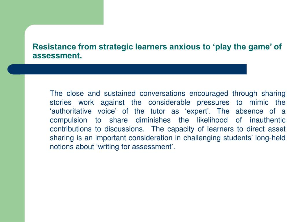 Resistance from strategic learners anxious to 'play the game' of assessment.
