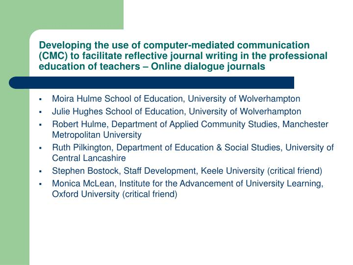 Developing the use of computer-mediated communication (CMC) to facilitate reflective journal writing...