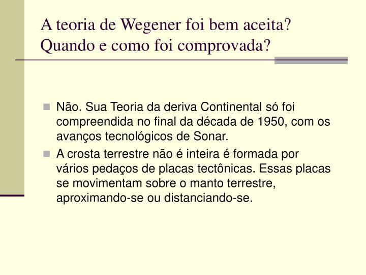 A teoria de Wegener foi bem aceita? Quando e como foi comprovada?