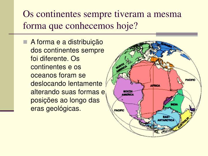 Os continentes sempre tiveram a mesma forma que conhecemos hoje?