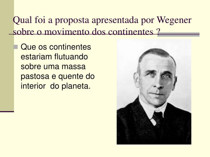 Qual foi a proposta apresentada por Wegener sobre o movimento dos continentes ?