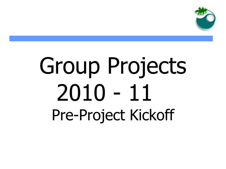 Group projects 2010 11 pre project kickoff l.jpg