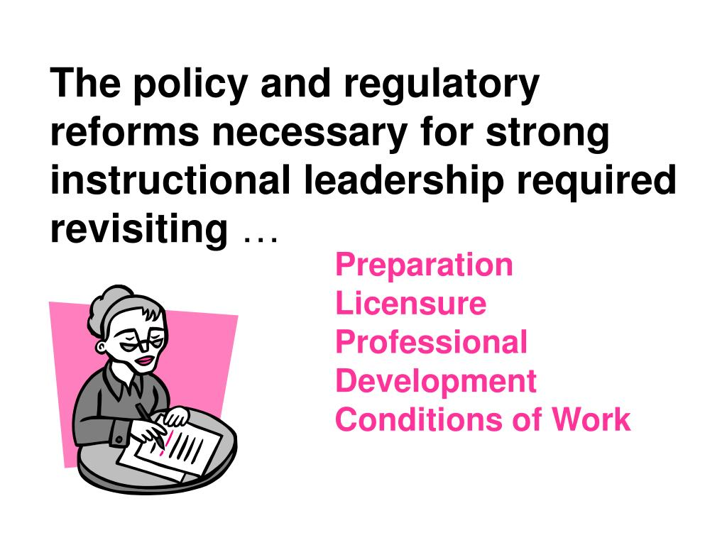 The policy and regulatory reforms necessary for strong instructional leadership required revisiting