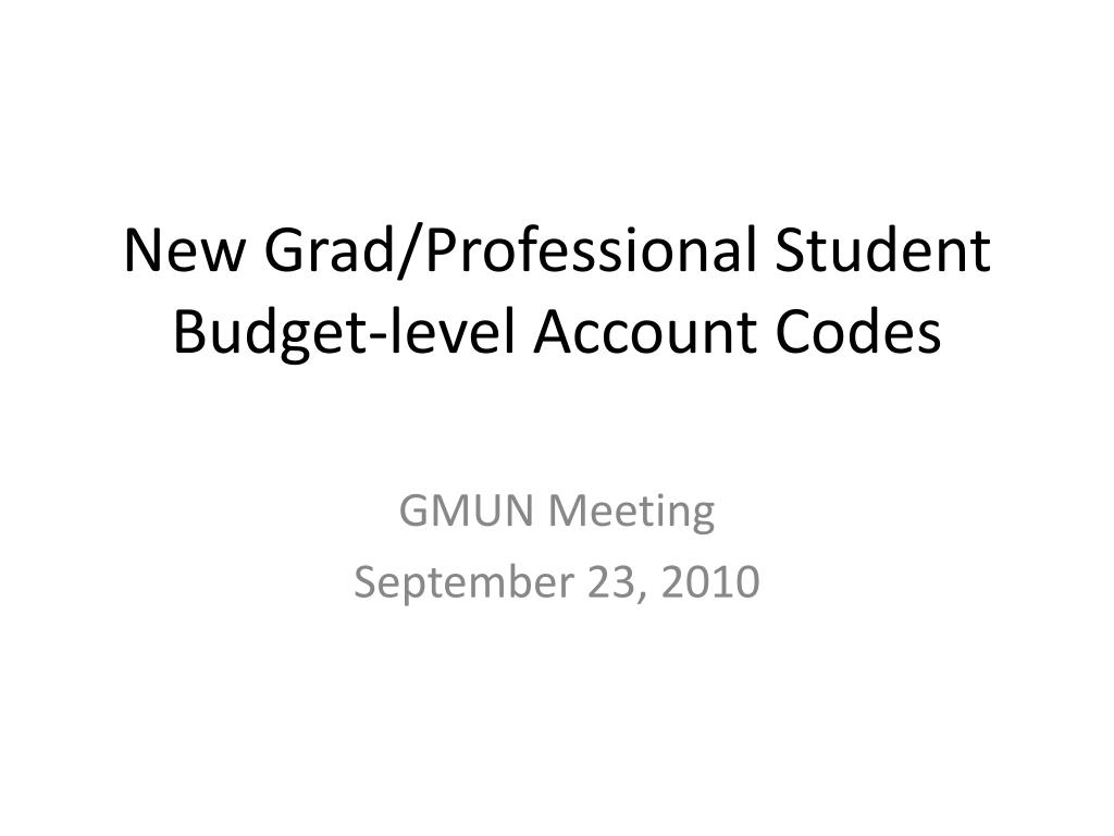 new grad professional student budget level account codes