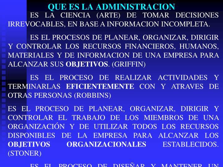 ES LA CIENCIA (ARTE) DE TOMAR DECISIONES IRREVOCABLES, EN BASE A INFORMACION INCOMPLETA.