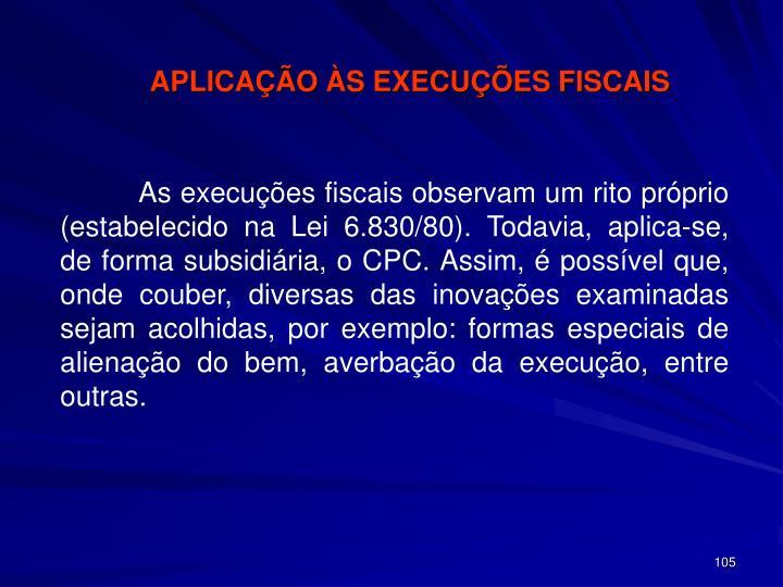 APLICAÇÃO ÀS EXECUÇÕES FISCAIS