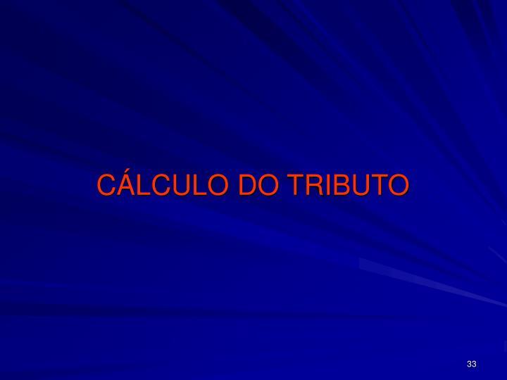 CÁLCULO DO TRIBUTO