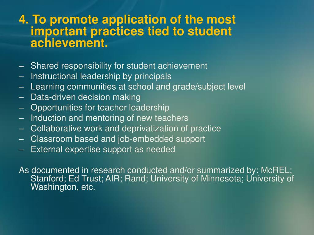 4. To promote application of the most important practices tied to student achievement.