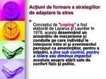 ac iuni de formare a strategiilor de adaptare la stres
