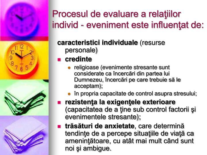 Procesul de evaluare a relaţiilor individ - eveniment este influenţat