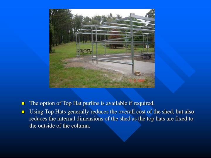 The option of Top Hat purlins is available if required.