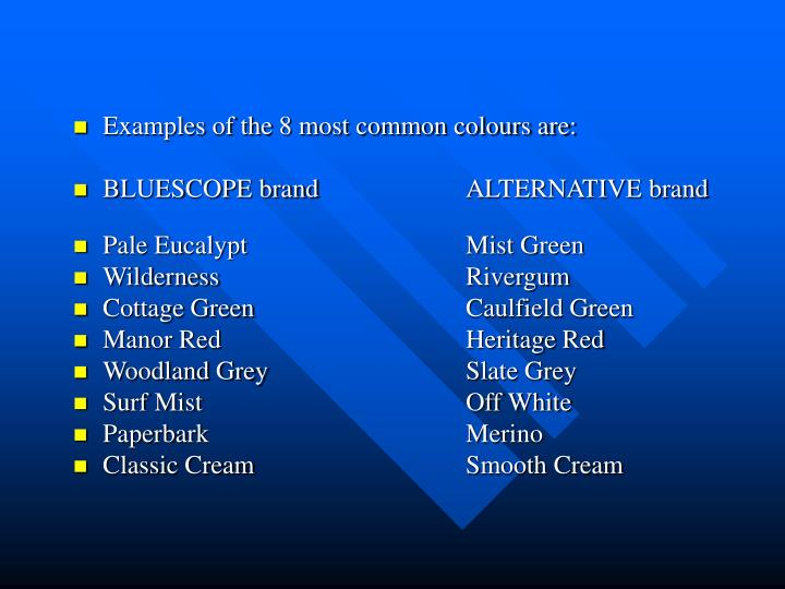 Examples of the 8 most common colours are:
