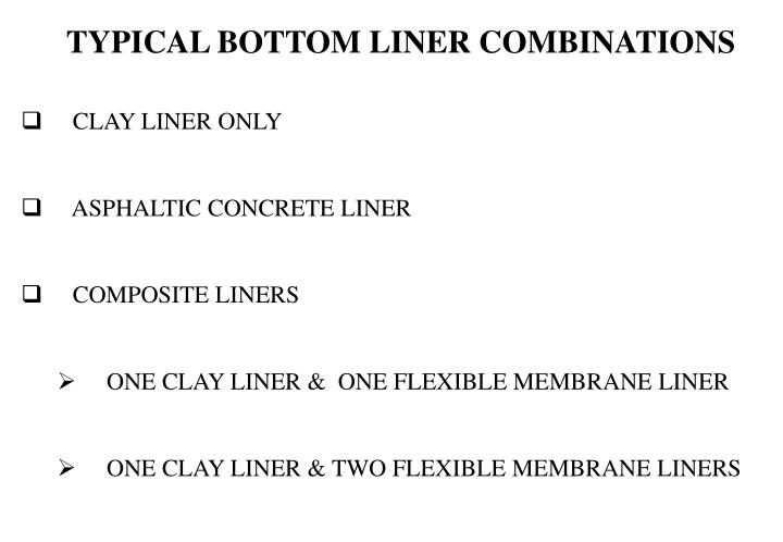 TYPICAL BOTTOM LINER COMBINATIONS