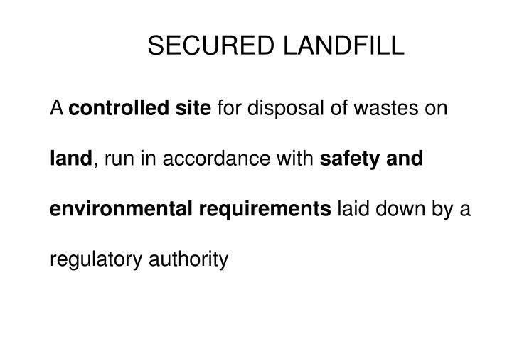 SECURED LANDFILL