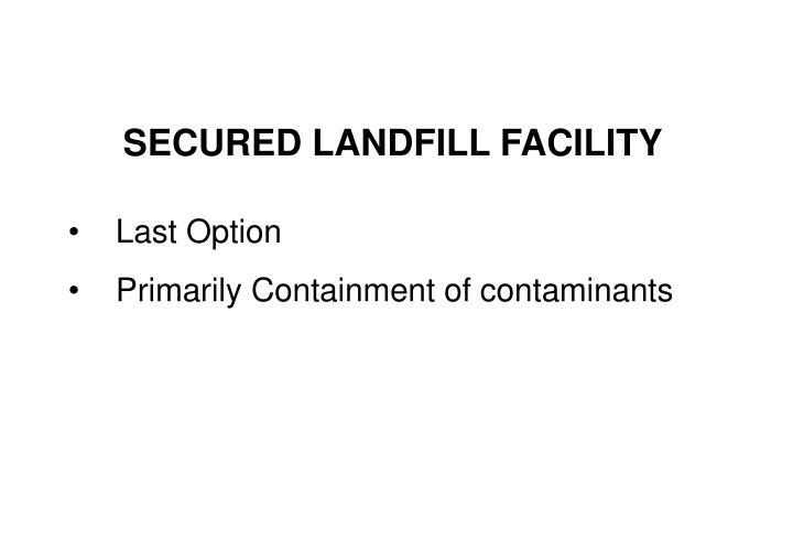 SECURED LANDFILL FACILITY