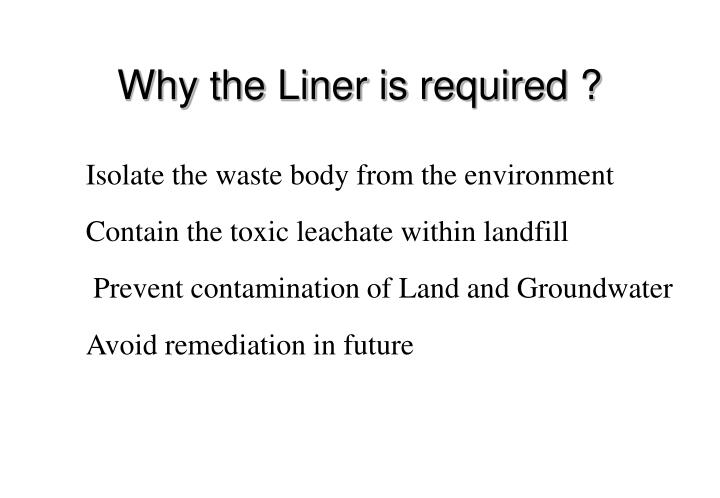 Why the Liner is required ?