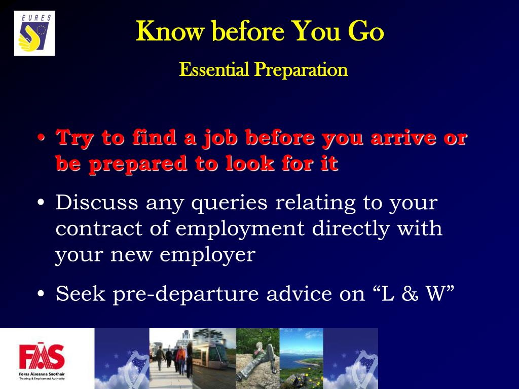 Try to find a job before you arrive or be prepared to look for it