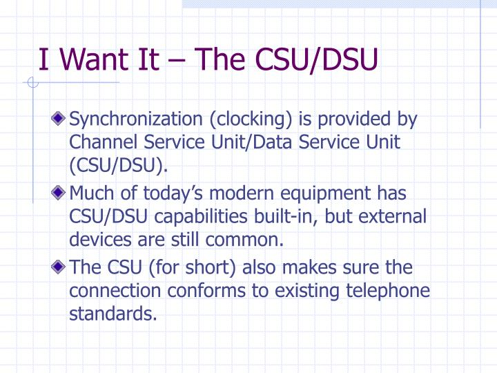 I Want It – The CSU/DSU