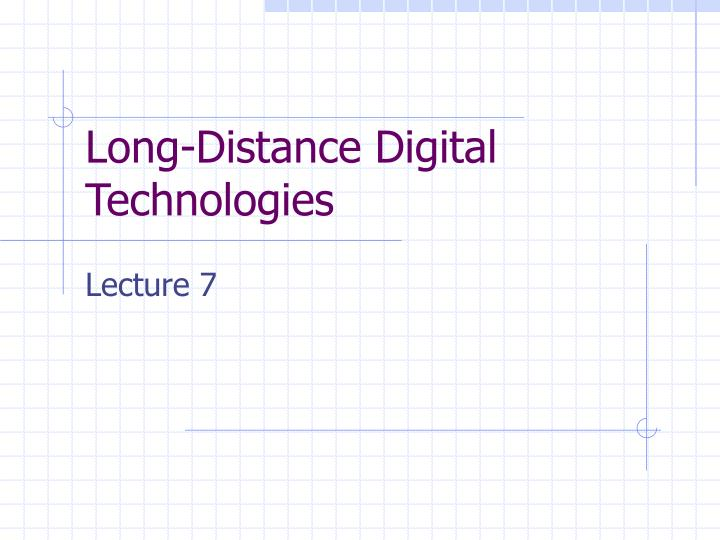 Long distance digital technologies