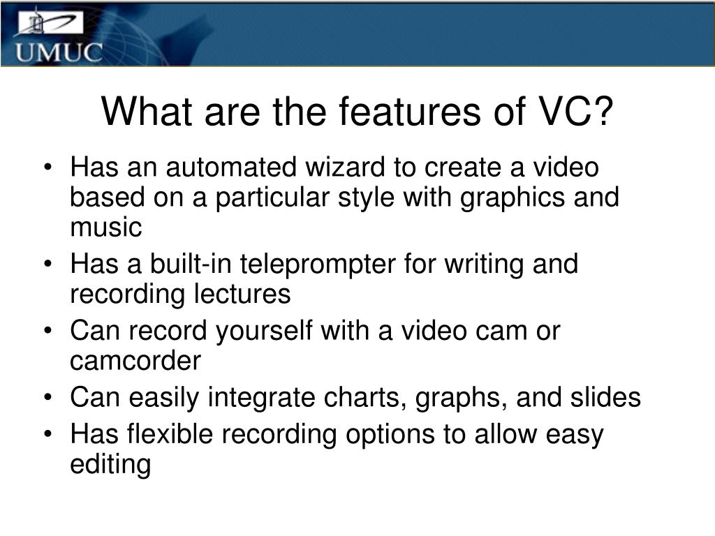 What are the features of VC?