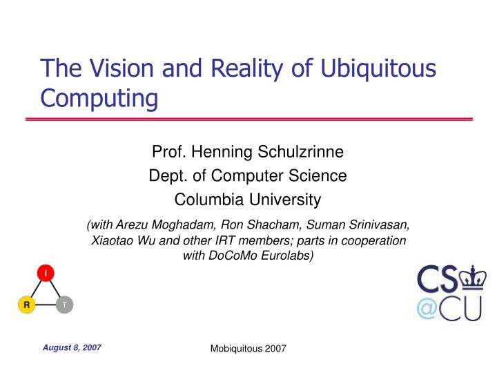 The vision and reality of ubiquitous computing l.jpg