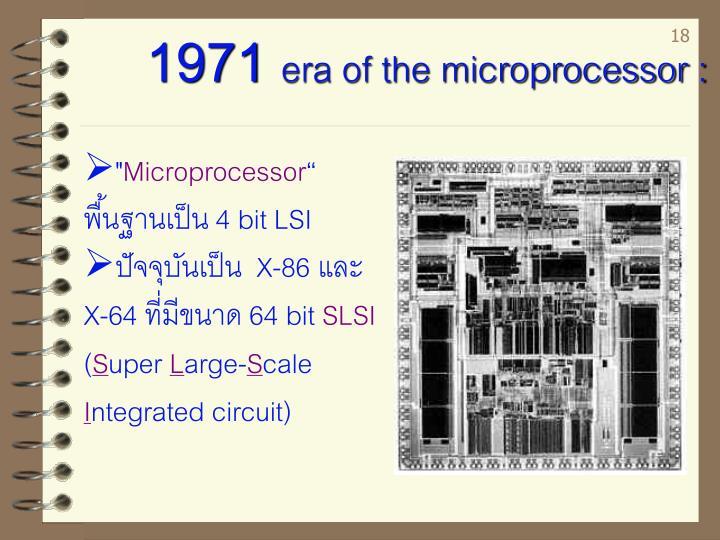 1971 era of the microprocessor :