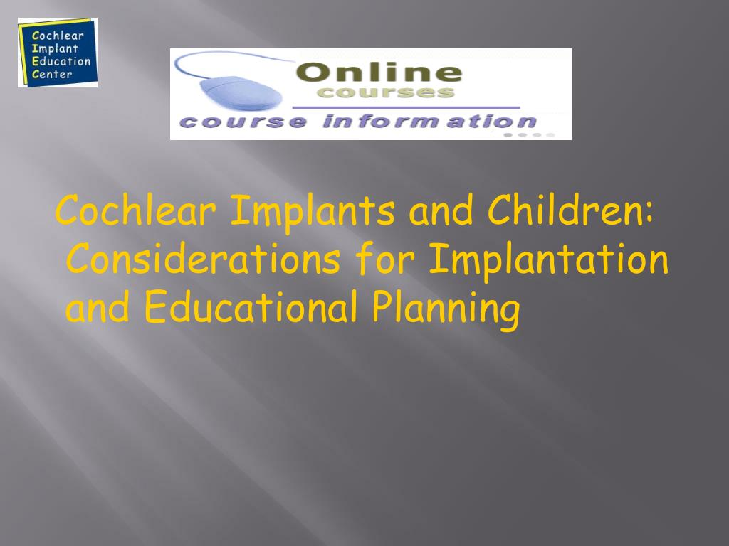 Cochlear Implants and Children: Considerations for Implantation and Educational Planning