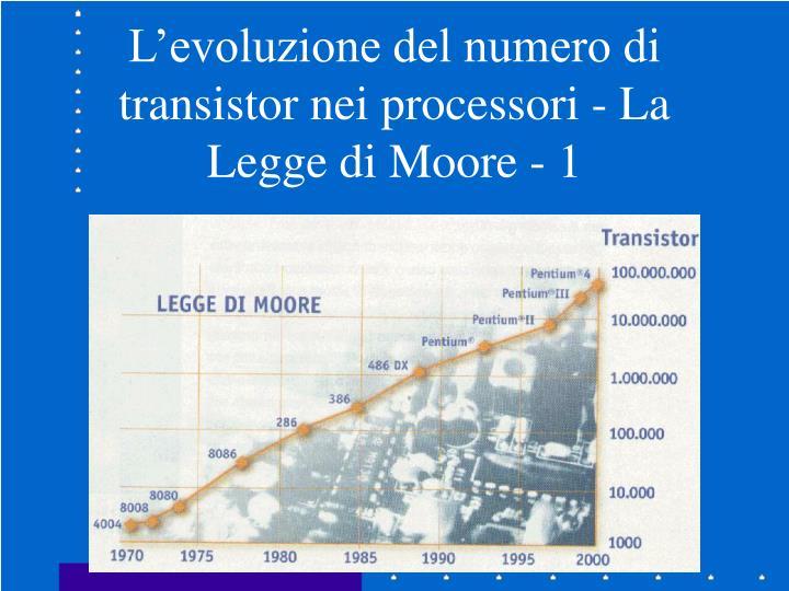 L'evoluzione del numero di transistor nei processori - La Legge di Moore - 1