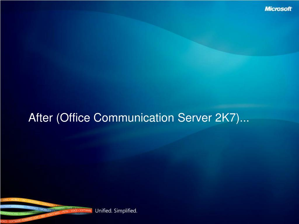 After (Office Communication Server 2K7)...