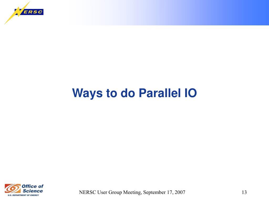 Ways to do Parallel IO