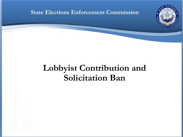 Lobbyist contribution and solicitation ban