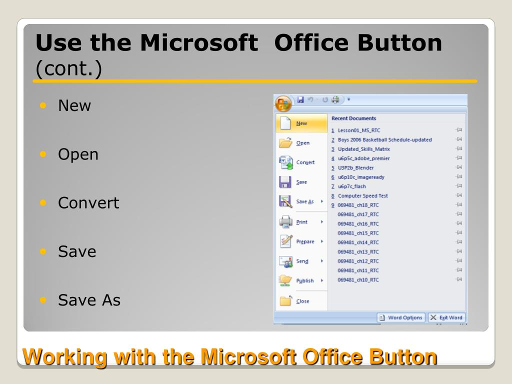 Use the Microsoft  Office Button