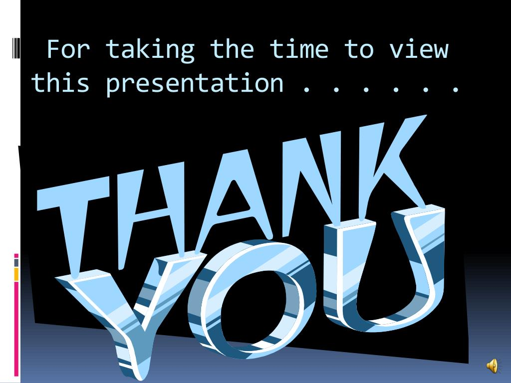 For taking the time to view this presentation . . . . . .