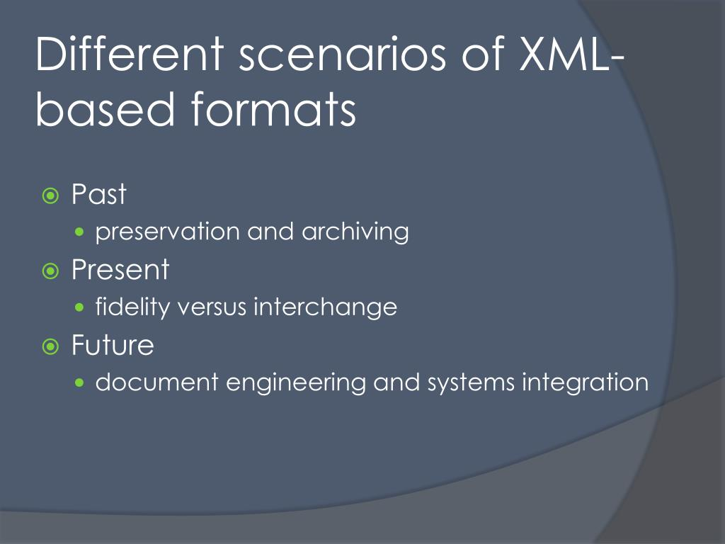 Different scenarios of XML-based formats