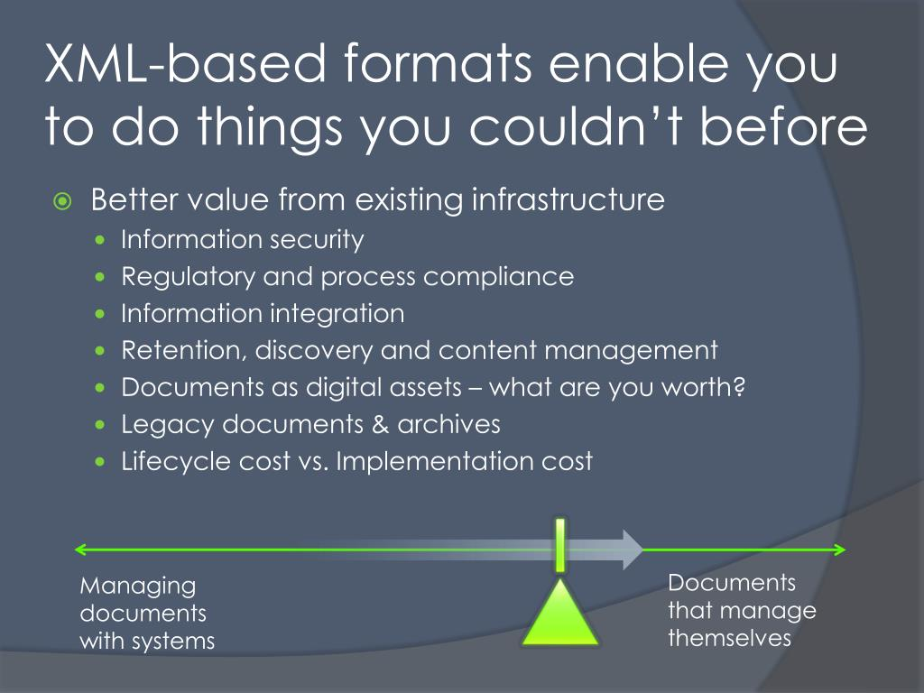 XML-based formats enable you to do things you couldn't before