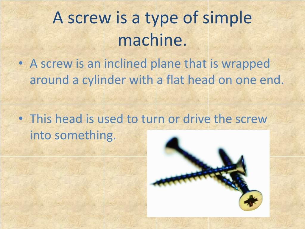 A screw is a type of simple machine.