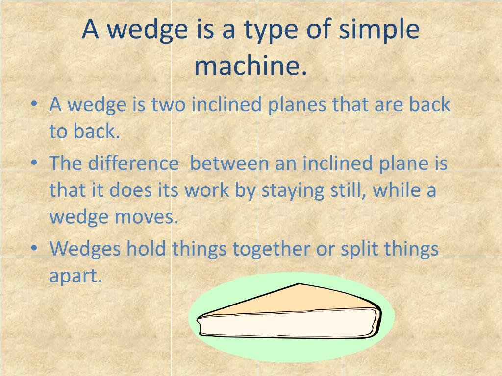 A wedge is a type of simple machine.