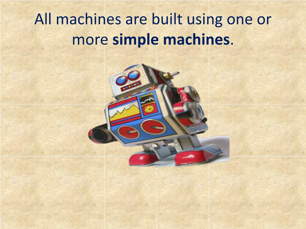 All machines are built using one or more